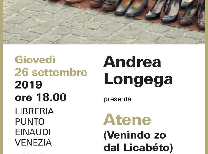 """Alla libreria Punto Einaudi di Venezia Andrea Longega presenta """"Atene (venìndo zo dal Licabéto)"""