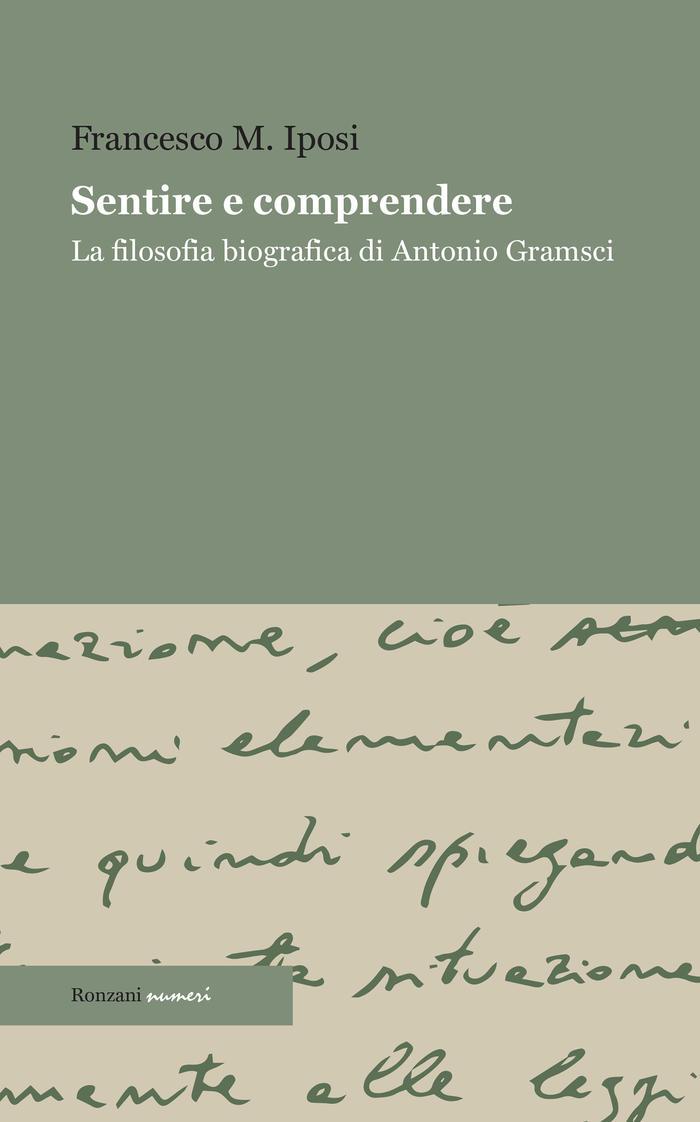 Sentire e comprendere. La filosofia biografica di Antonio Gramsci