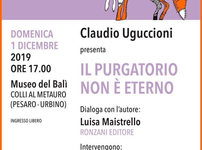 """Al Museo del Balì, a Colli al Metauro (PU) Claudio Uguccioni presenta """"Il Purgatorio non è eterno"""""""