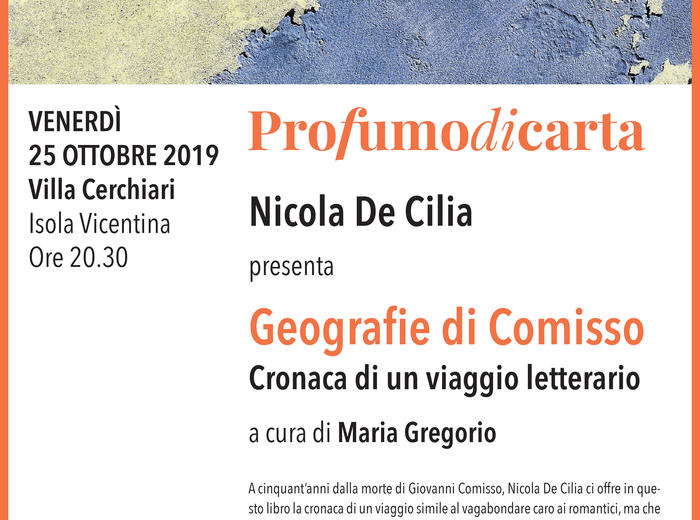 """A Profumo di Carta, a Isola Vicentina (Vicenza), Nicola De Ciliapresenta """"Geografie di Comisso.Cronaca di un viaggio letterario"""""""