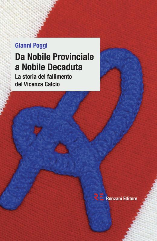 Da Nobile Provinciale a Nobile Decaduta. La storia del fallimento del Vicenza Calcio