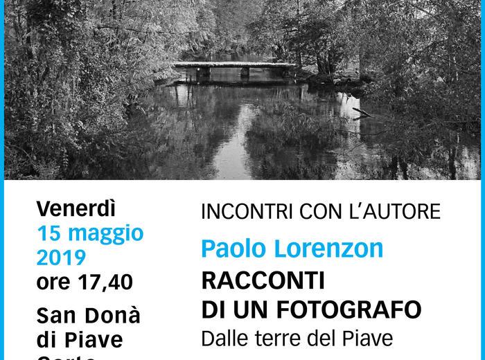 """Incontri con l'autore: a San Donà di Piave Paolo Lorenzon presenta """"Racconti di un fotografo. Dalle terre del Piave""""."""